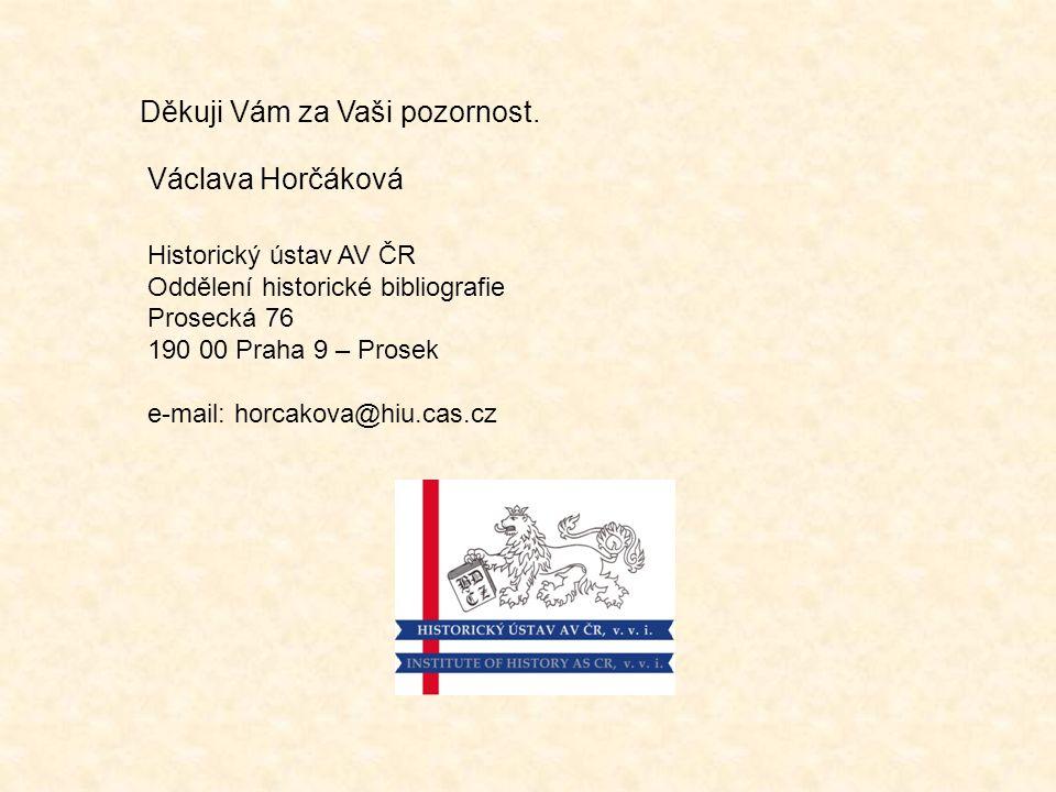 Václava Horčáková Historický ústav AV ČR Oddělení historické bibliografie Prosecká 76 190 00 Praha 9 – Prosek e-mail: horcakova@hiu.cas.cz Děkuji Vám