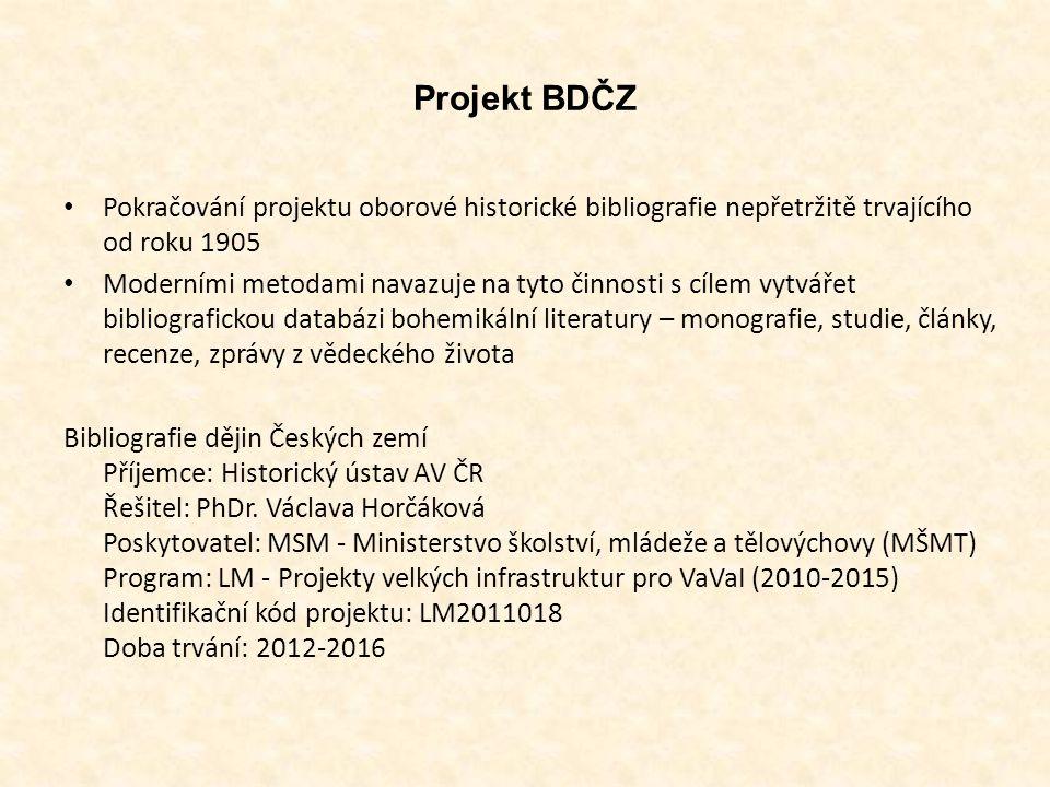 Cíle projektu BDČZ Další vývoj online přístupné databáze české historické bibliografie jako bibliografie průběžné i retrospektivní Integrace BDČZ do systému národních historických bibliografií Evropy v rámci mezinárodních projektů (European Historical Bibliographies)
