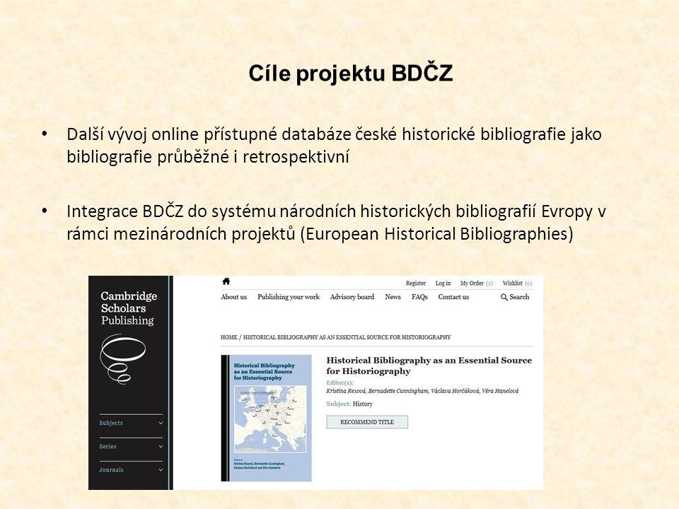 Cíle projektu BDČZ Další vývoj online přístupné databáze české historické bibliografie jako bibliografie průběžné i retrospektivní Integrace BDČZ do s