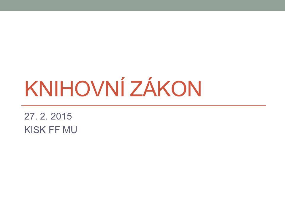 KNIHOVNÍ ZÁKON 27. 2. 2015 KISK FF MU