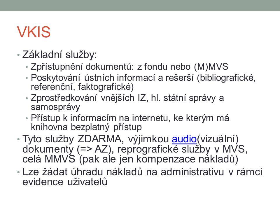 VKIS Základní služby: Zpřístupnění dokumentů: z fondu nebo (M)MVS Poskytování ústních informací a rešerší (bibliografické, referenční, faktografické) Zprostředkování vnějších IZ, hl.