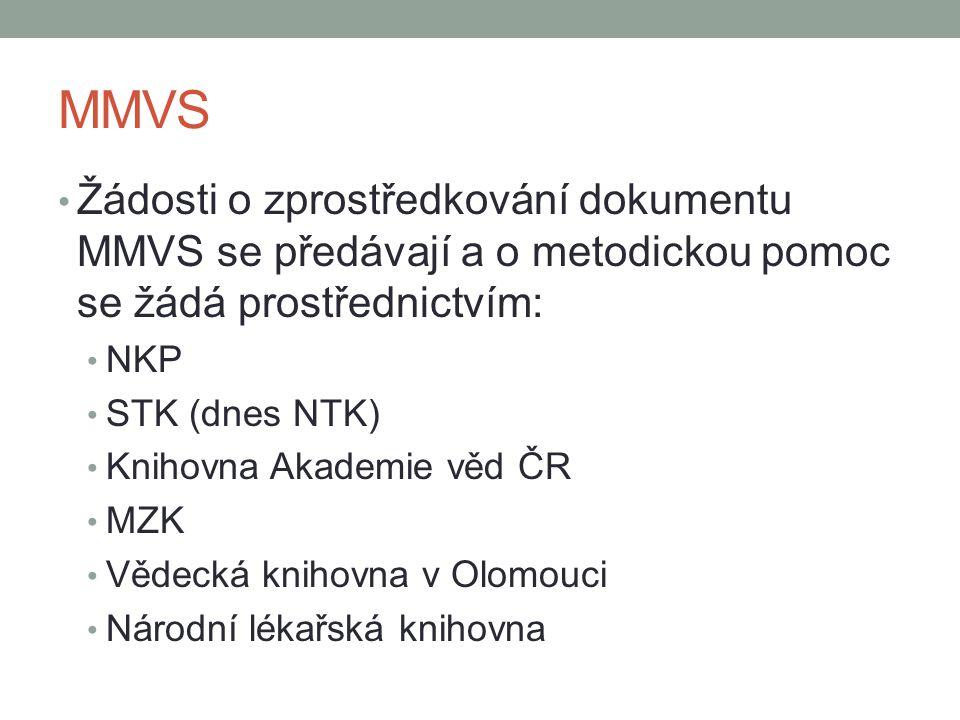 MMVS Žádosti o zprostředkování dokumentu MMVS se předávají a o metodickou pomoc se žádá prostřednictvím: NKP STK (dnes NTK) Knihovna Akademie věd ČR MZK Vědecká knihovna v Olomouci Národní lékařská knihovna
