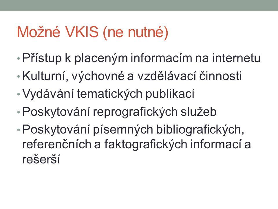 Možné VKIS (ne nutné) Přístup k placeným informacím na internetu Kulturní, výchovné a vzdělávací činnosti Vydávání tematických publikací Poskytování reprografických služeb Poskytování písemných bibliografických, referenčních a faktografických informací a rešerší