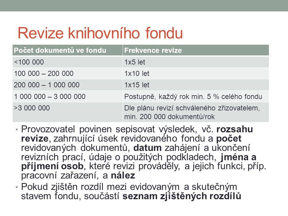 Revize knihovního fondu Počet dokumentů ve fonduFrekvence revize <100 0001x5 let 100 000 – 200 0001x10 let 200 000 – 1 000 0001x15 let 1 000 000 – 3 000 000Postupně, každý rok min.