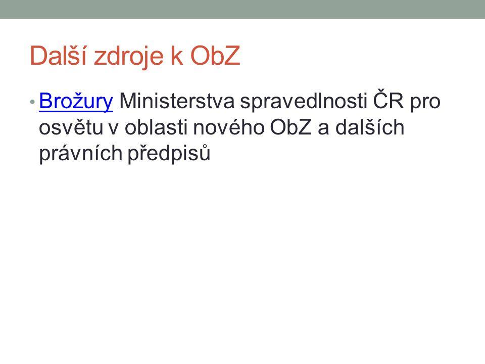 Další zdroje k ObZ Brožury Ministerstva spravedlnosti ČR pro osvětu v oblasti nového ObZ a dalších právních předpisů Brožury