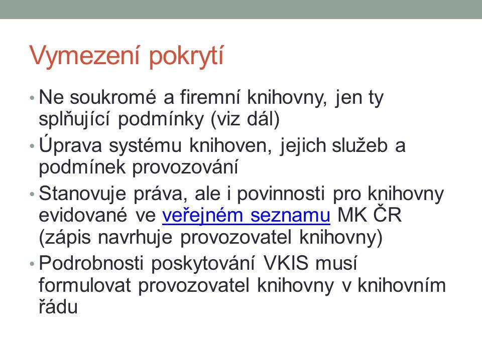 Vymezení pokrytí Ne soukromé a firemní knihovny, jen ty splňující podmínky (viz dál) Úprava systému knihoven, jejich služeb a podmínek provozování Stanovuje práva, ale i povinnosti pro knihovny evidované ve veřejném seznamu MK ČR (zápis navrhuje provozovatel knihovny)veřejném seznamu Podrobnosti poskytování VKIS musí formulovat provozovatel knihovny v knihovním řádu