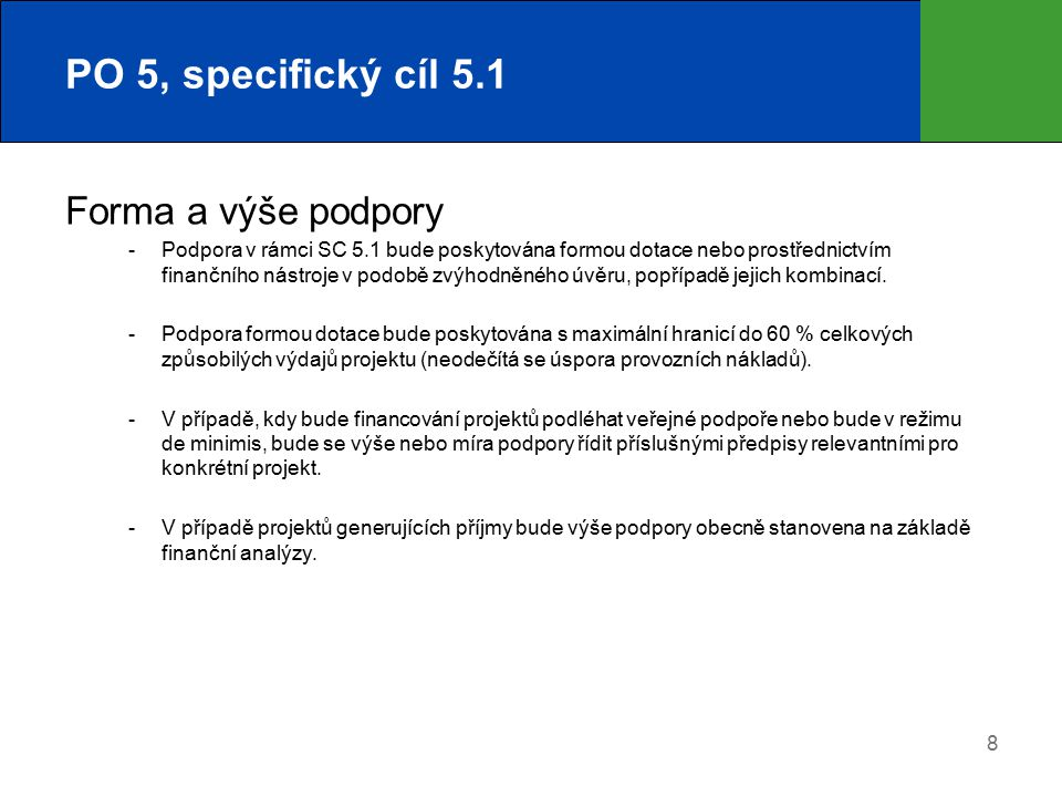 8 PO 5, specifický cíl 5.1 Forma a výše podpory  Podpora v rámci SC 5.1 bude poskytována formou dotace nebo prostřednictvím finančního nástroje v pod