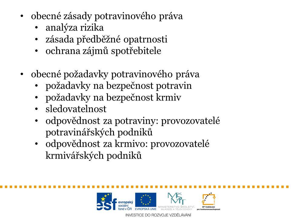 obecné zásady potravinového práva analýza rizika zásada předběžné opatrnosti ochrana zájmů spotřebitele obecné požadavky potravinového práva požadavky na bezpečnost potravin požadavky na bezpečnost krmiv sledovatelnost odpovědnost za potraviny: provozovatelé potravinářských podniků odpovědnost za krmivo: provozovatelé krmivářských podniků