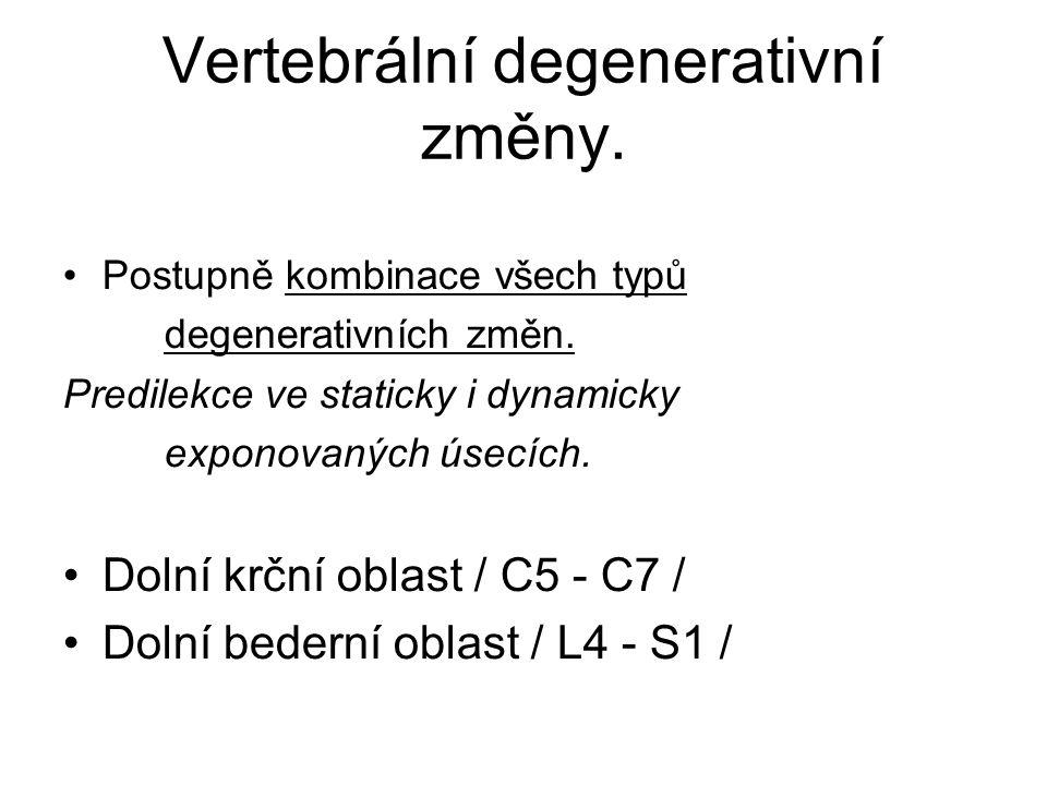 Vertebrální degenerativní změny. Postupně kombinace všech typů degenerativních změn. Predilekce ve staticky i dynamicky exponovaných úsecích. Dolní kr