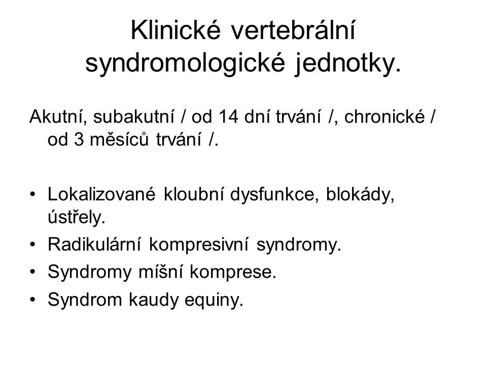 Klinické vertebrální syndromologické jednotky. Akutní, subakutní / od 14 dní trvání /, chronické / od 3 měsíců trvání /. Lokalizované kloubní dysfunkc