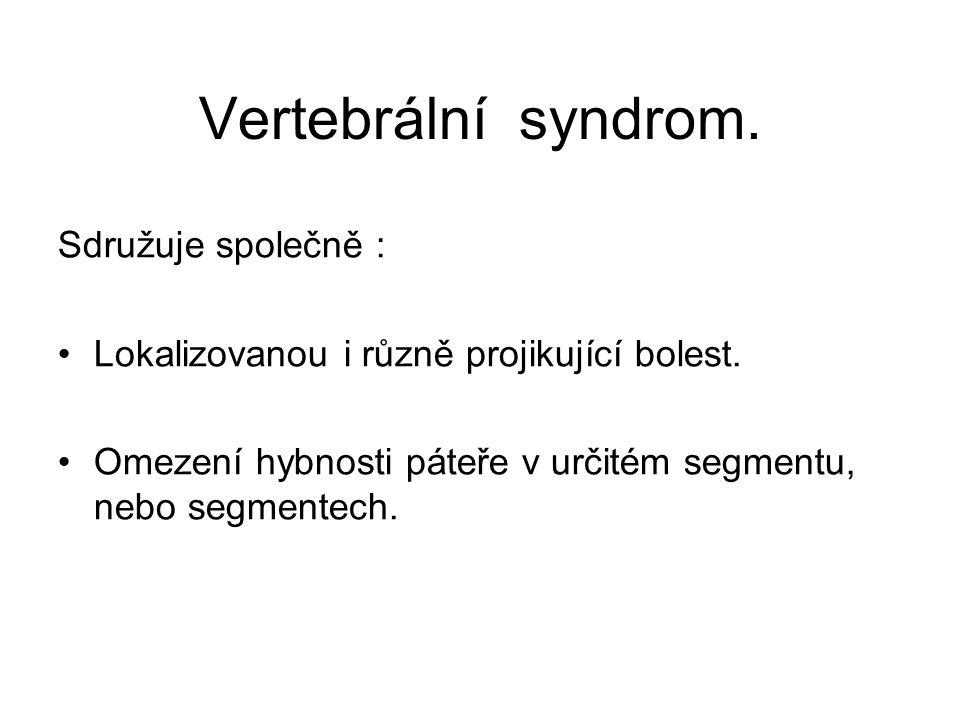 Vertebrální syndrom. Sdružuje společně : Lokalizovanou i různě projikující bolest. Omezení hybnosti páteře v určitém segmentu, nebo segmentech.