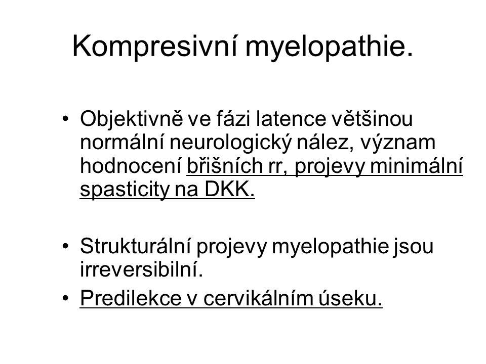 Kompresivní myelopathie. Objektivně ve fázi latence většinou normální neurologický nález, význam hodnocení břišních rr, projevy minimální spasticity n