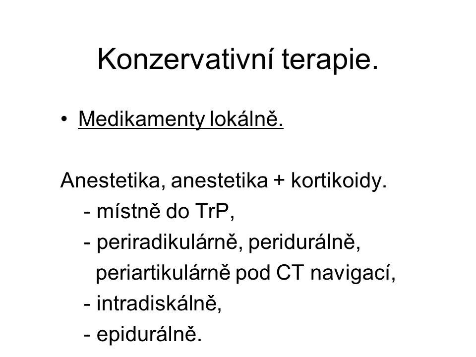 Konzervativní terapie. Medikamenty lokálně. Anestetika, anestetika + kortikoidy. - místně do TrP, - periradikulárně, peridurálně, periartikulárně pod