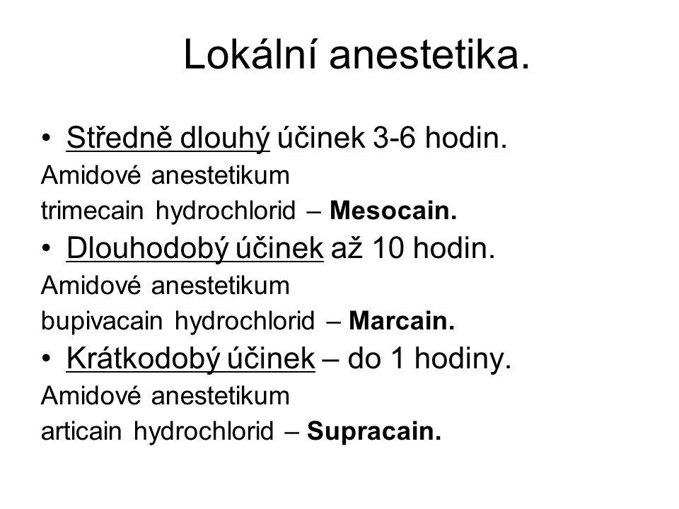 Lokální anestetika. Středně dlouhý účinek 3-6 hodin. Amidové anestetikum trimecain hydrochlorid – Mesocain. Dlouhodobý účinek až 10 hodin. Amidové ane