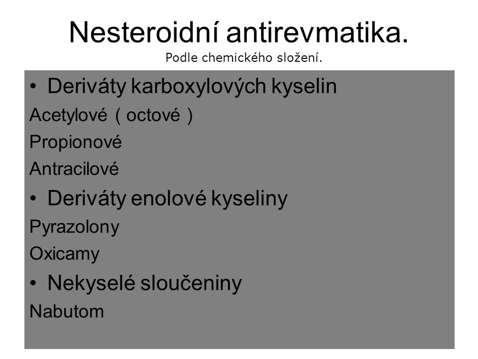 Nesteroidní antirevmatika. Deriváty karboxylových kyselin Acetylové ( octové ) Propionové Antracilové Deriváty enolové kyseliny Pyrazolony Oxicamy Ne