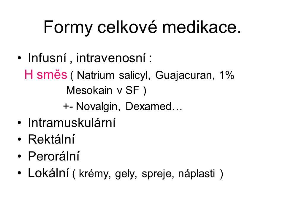 Formy celkové medikace. Infusní, intravenosní : H směs ( Natrium salicyl, Guajacuran, 1% Mesokain v SF ) +- Novalgin, Dexamed… Intramuskulární Rektál