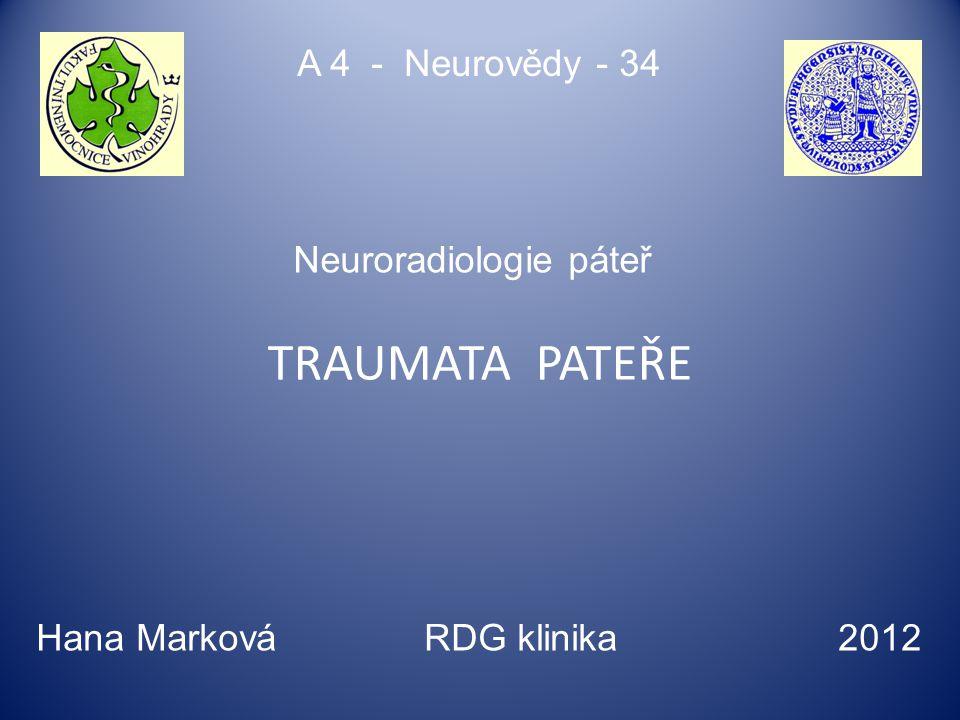 TRAUMATA PATEŘE A 4 - Neurovědy - 34 Hana Marková RDG klinika 2012 Neuroradiologie páteř