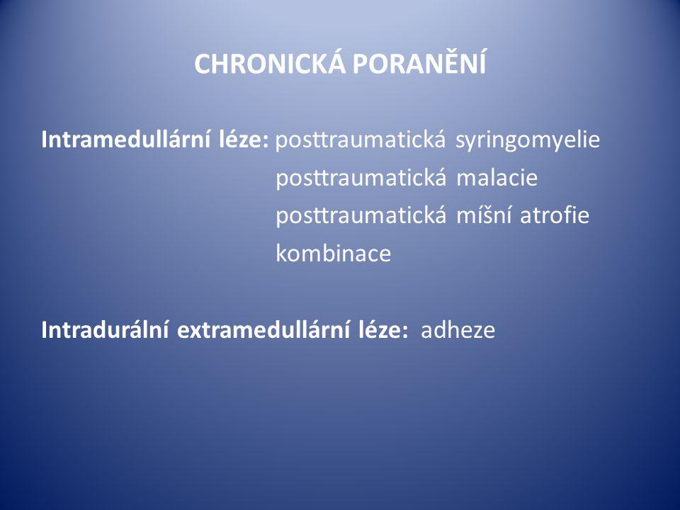 CHRONICKÁ PORANĚNÍ Intramedullární léze: posttraumatická syringomyelie posttraumatická malacie posttraumatická míšní atrofie kombinace Intradurální ex