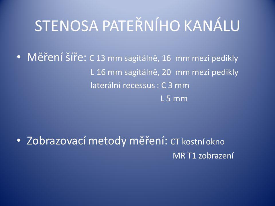 STENOSA PATEŘNÍHO KANÁLU Měření šíře: C 13 mm sagitálně, 16 mm mezi pedikly L 16 mm sagitálně, 20 mm mezi pedikly laterální recessus : C 3 mm L 5 mm Z