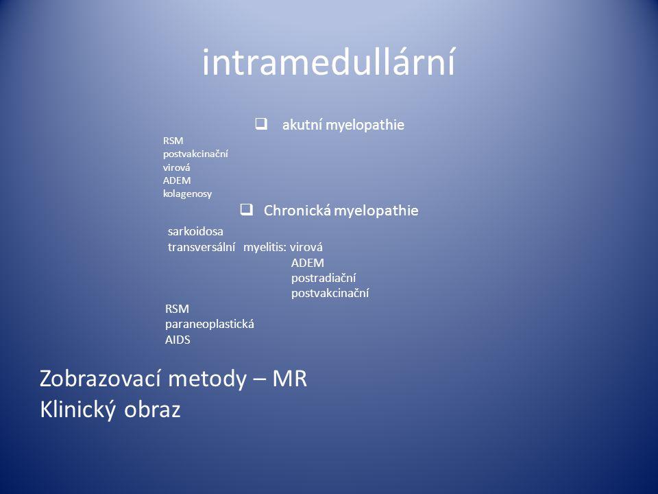 intramedullární  akutní myelopathie RSM postvakcinační virová ADEM kolagenosy  Chronická myelopathie sarkoidosa transversální myelitis: virová ADEM