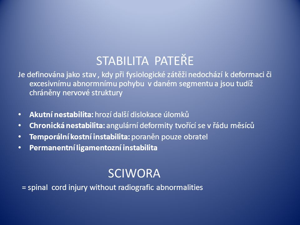 STABILITA PATEŘE Je definována jako stav, kdy při fysiologické zátěži nedochází k deformaci či excesivnímu abnormnímu pohybu v daném segmentu a jsou t