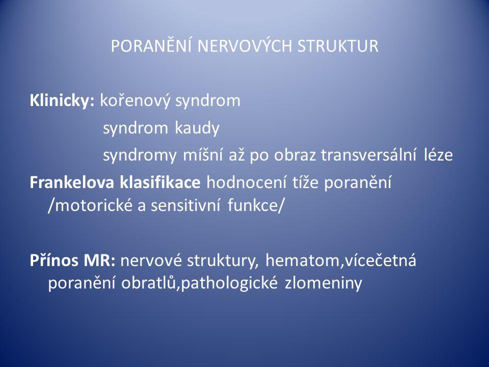 PORANĚNÍ NERVOVÝCH STRUKTUR Klinicky: kořenový syndrom syndrom kaudy syndromy míšní až po obraz transversální léze Frankelova klasifikace hodnocení tí