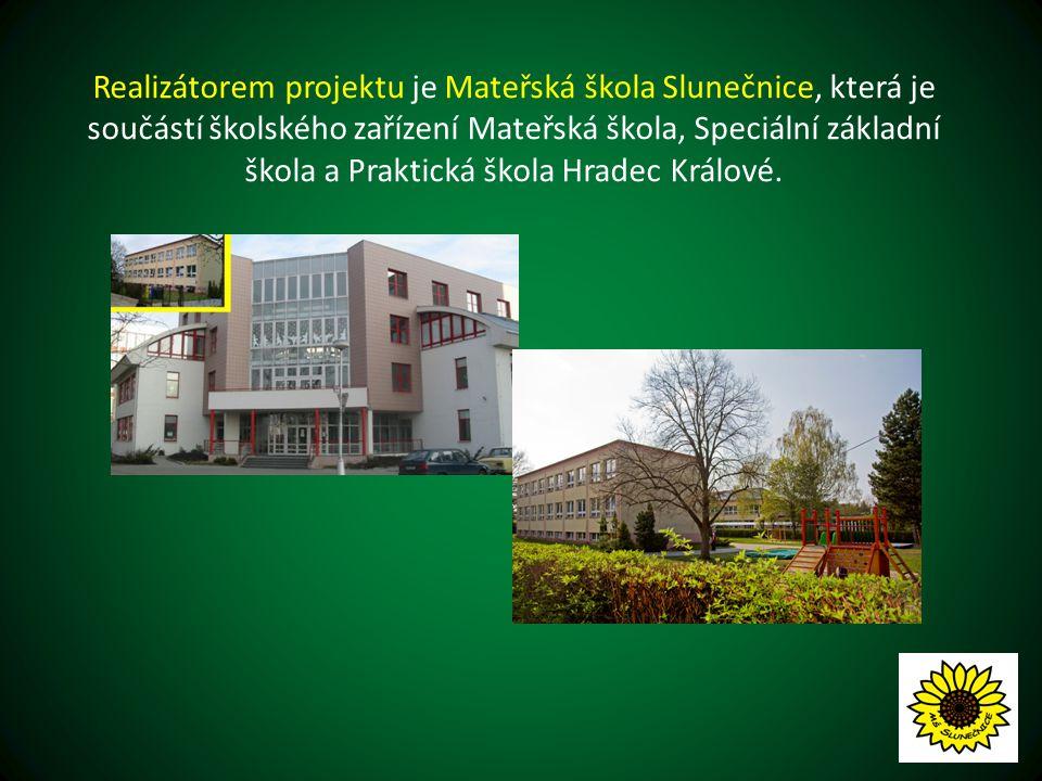 Realizátorem projektu je Mateřská škola Slunečnice, která je součástí školského zařízení Mateřská škola, Speciální základní škola a Praktická škola Hradec Králové.