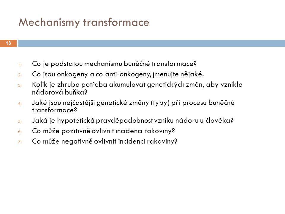 Mechanismy transformace 1) Co je podstatou mechanismu buněčné transformace.