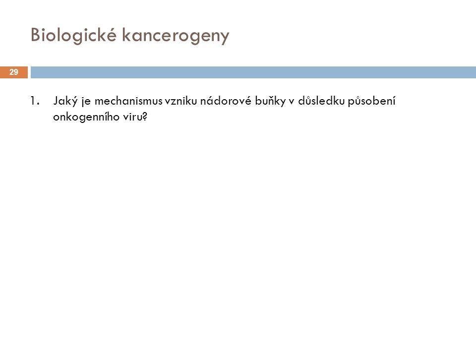 Biologické kancerogeny 29 1.Jaký je mechanismus vzniku nádorové buňky v důsledku působení onkogenního viru?