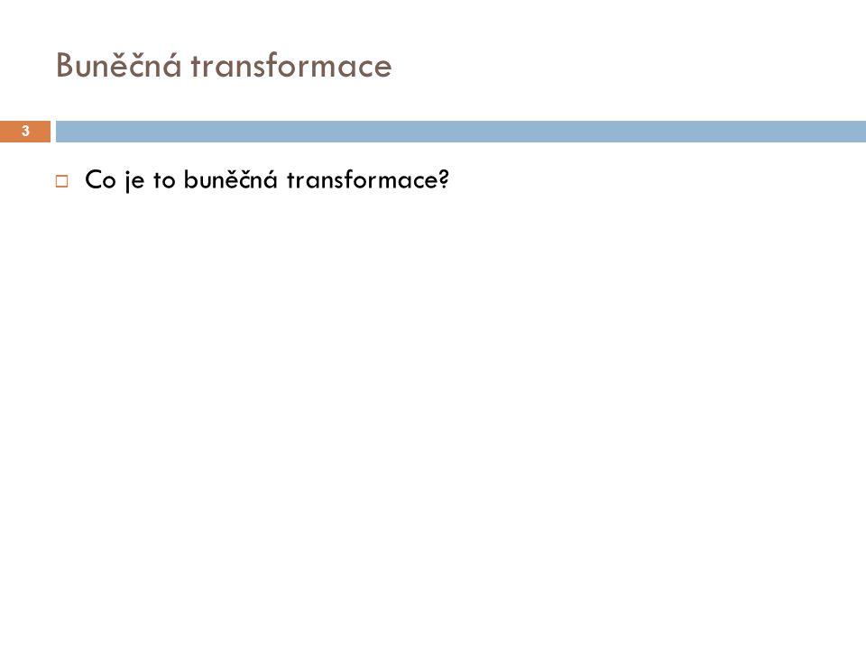 Buněčná transformace  Co je to buněčná transformace.