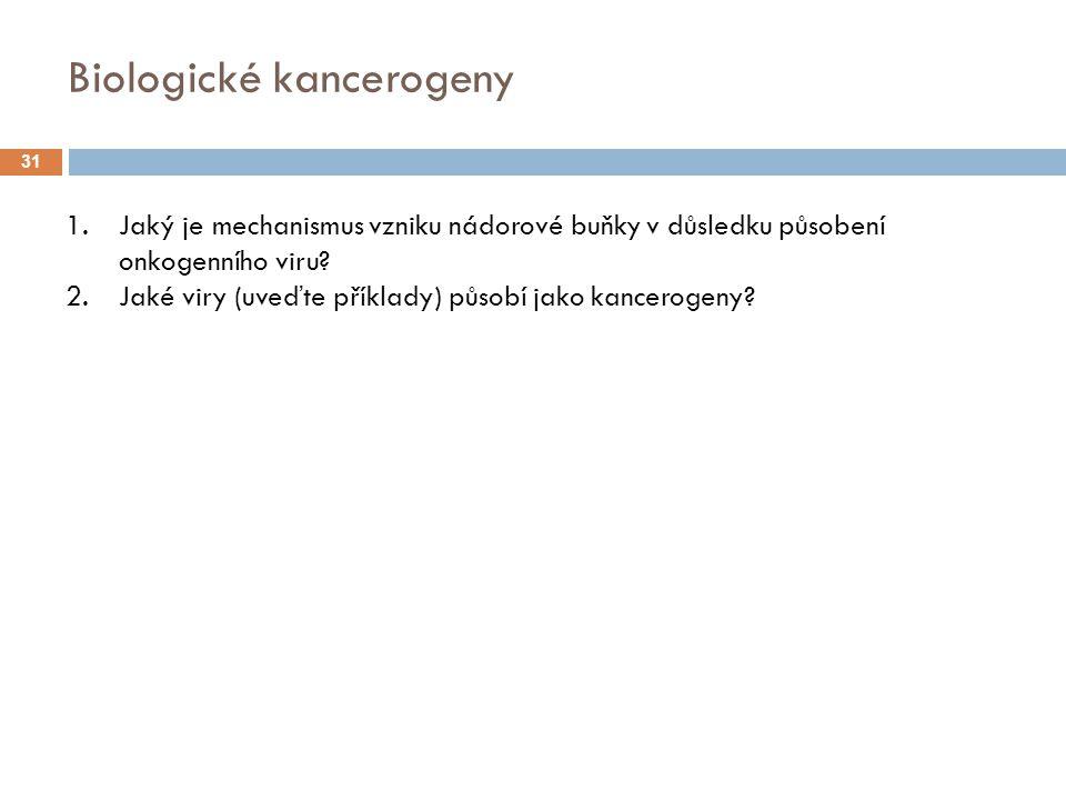 Biologické kancerogeny 31 1.Jaký je mechanismus vzniku nádorové buňky v důsledku působení onkogenního viru.