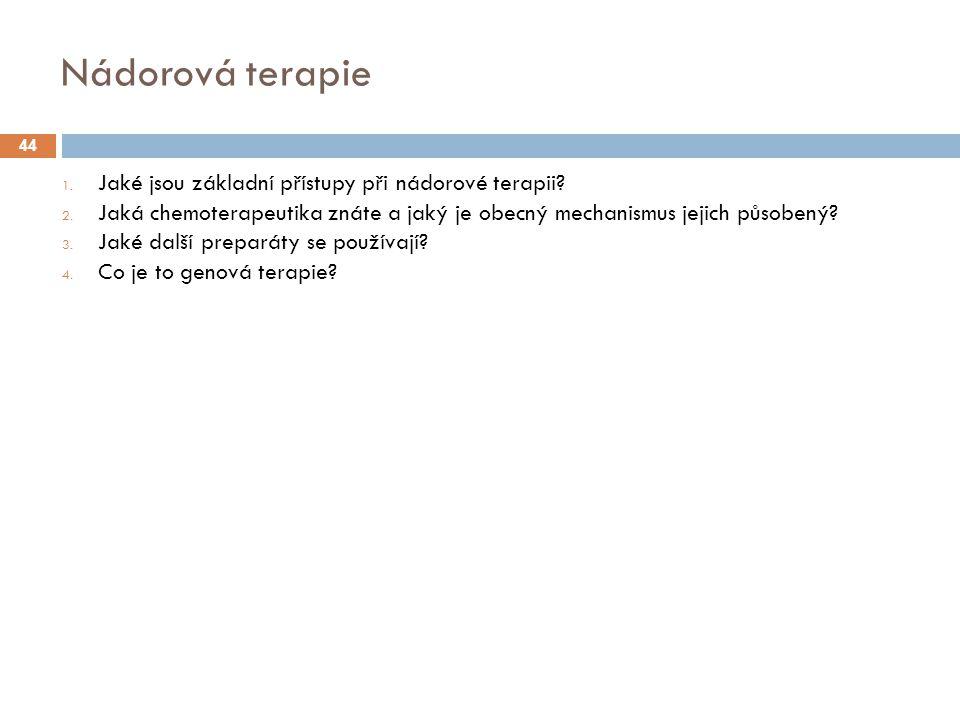 Nádorová terapie 1.Jaké jsou základní přístupy při nádorové terapii.