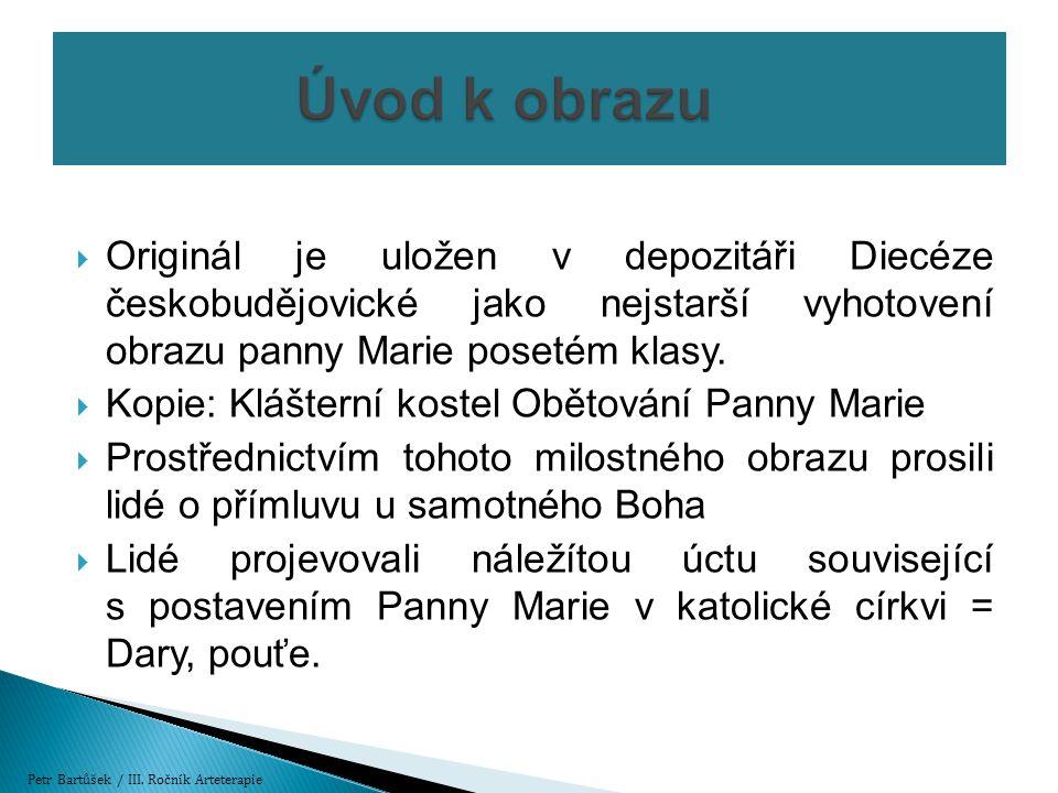  Originál je uložen v depozitáři Diecéze českobudějovické jako nejstarší vyhotovení obrazu panny Marie posetém klasy.  Kopie: Klášterní kostel Oběto