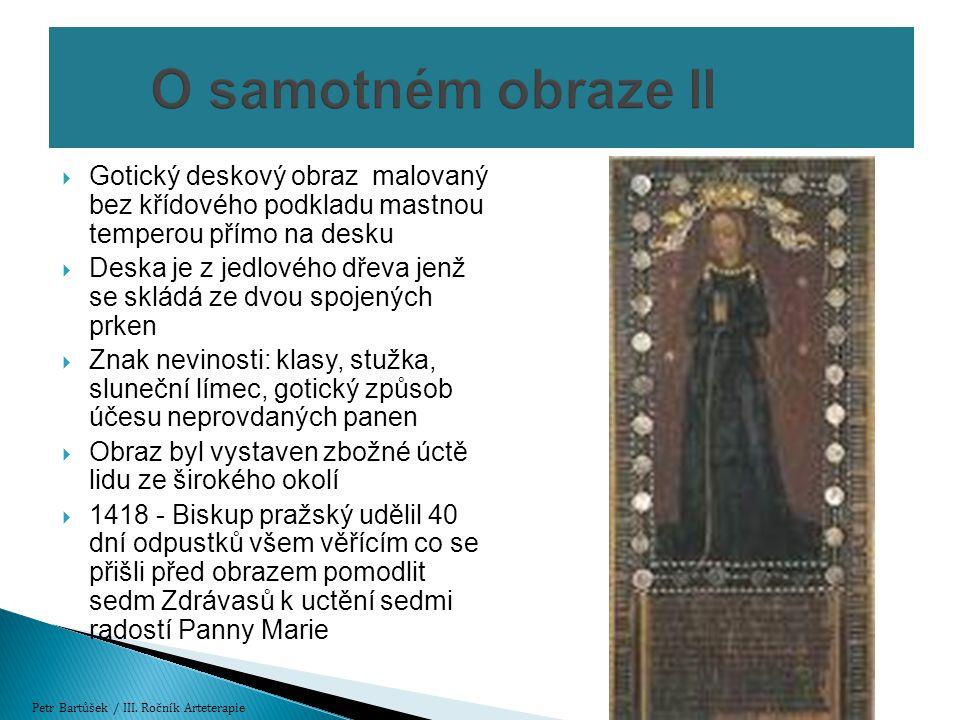  Gotický deskový obraz malovaný bez křídového podkladu mastnou temperou přímo na desku  Deska je z jedlového dřeva jenž se skládá ze dvou spojených