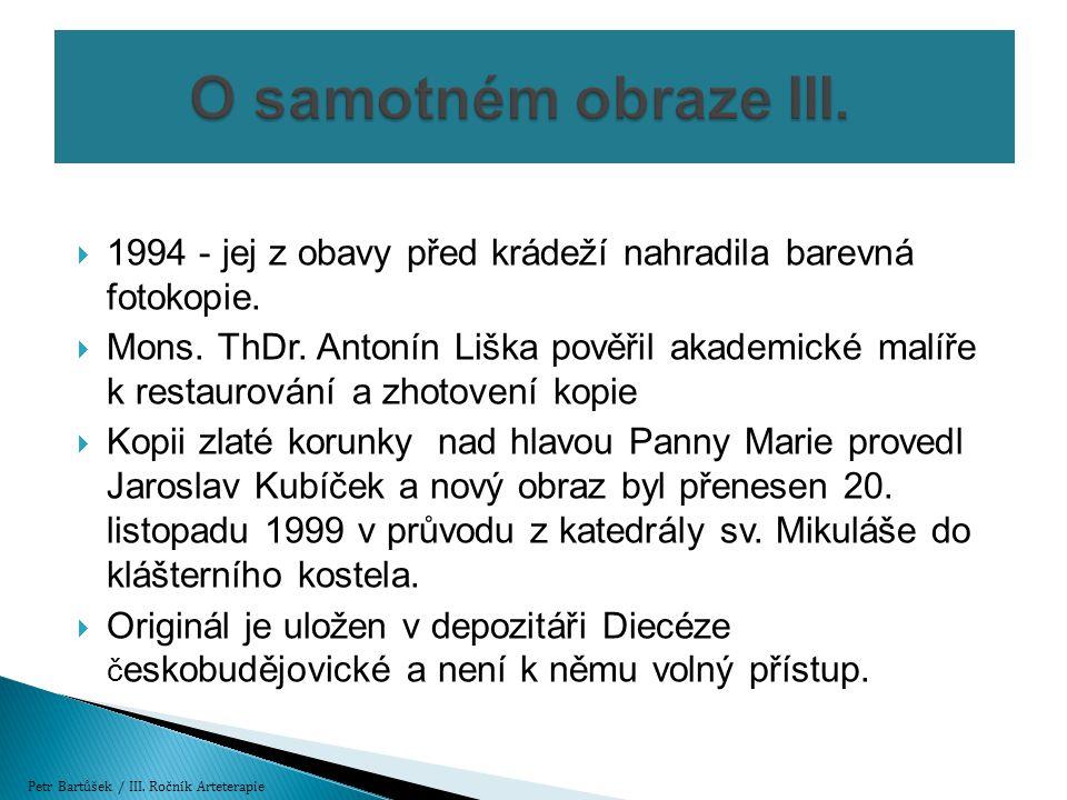  1994 - jej z obavy před krádeží nahradila barevná fotokopie.  Mons. ThDr. Antonín Liška pověřil akademické malíře k restaurování a zhotovení kopie