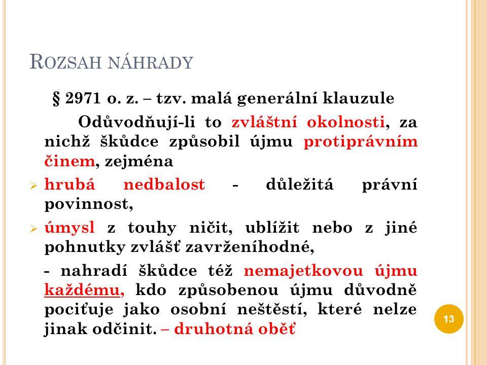 R OZSAH NÁHRADY § 2971 o. z. – tzv. malá generální klauzule Odůvodňují-li to zvláštní okolnosti, za nichž škůdce způsobil újmu protiprávním činem, zej