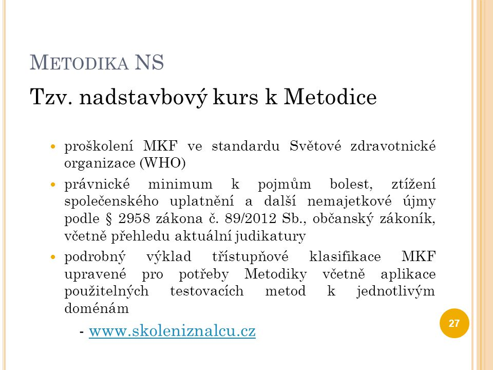 M ETODIKA NS Tzv. nadstavbový kurs k Metodice proškolení MKF ve standardu Světové zdravotnické organizace (WHO) právnické minimum k pojmům bolest, ztí