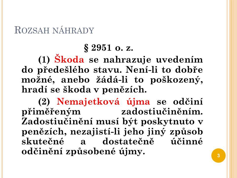 R OZSAH NÁHRADY § 2951 o. z. (1) Škoda se nahrazuje uvedením do předešlého stavu. Není-li to dobře možné, anebo žádá-li to poškozený, hradí se škoda v