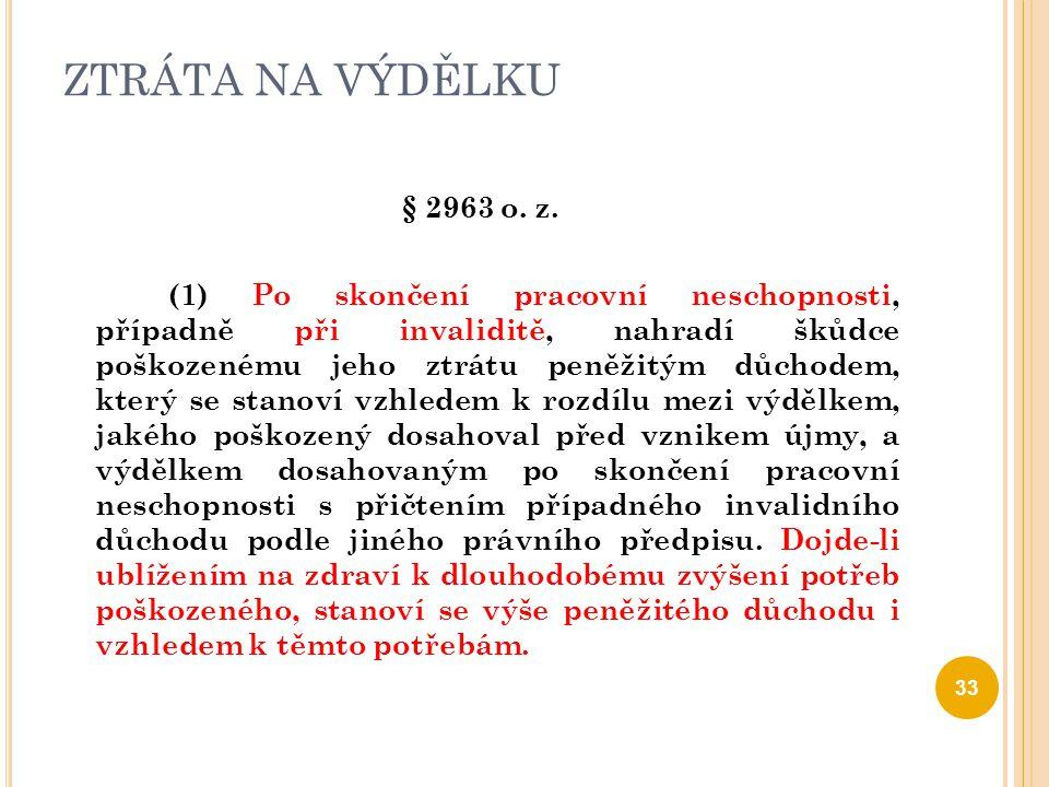 ZTRÁTA NA VÝDĚLKU § 2963 o. z. (1) Po skončení pracovní neschopnosti, případně při invaliditě, nahradí škůdce poškozenému jeho ztrátu peněžitým důchod