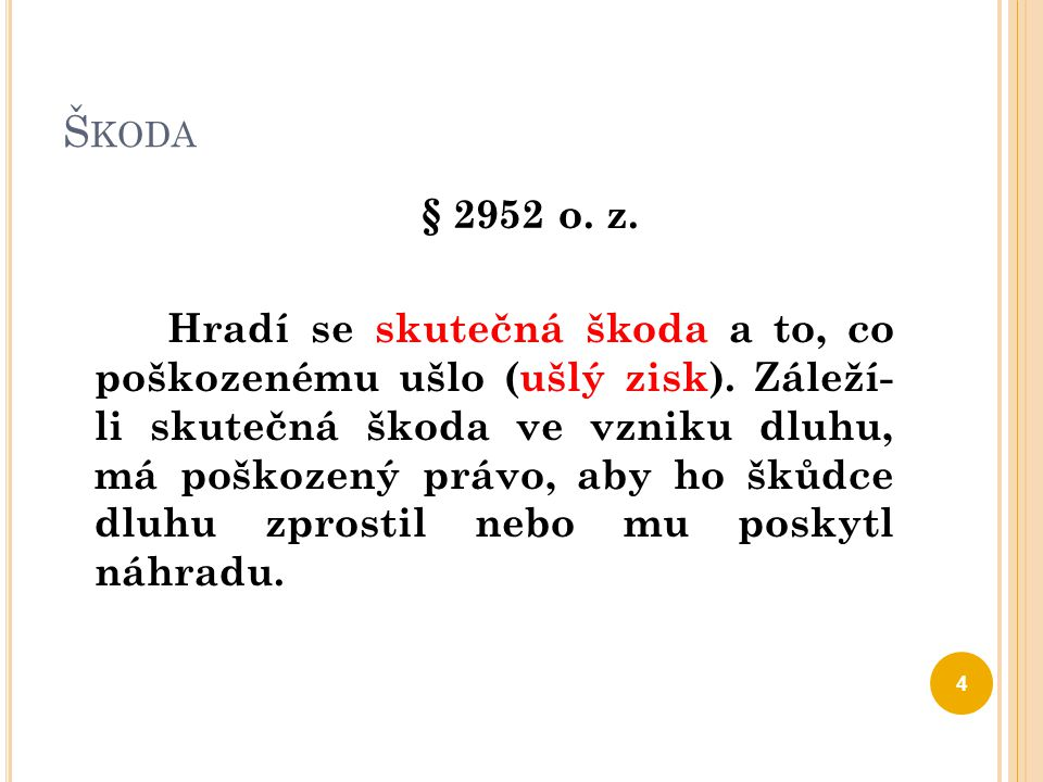 Š KODA § 2952 o. z. Hradí se skutečná škoda a to, co poškozenému ušlo (ušlý zisk). Záleží- li skutečná škoda ve vzniku dluhu, má poškozený právo, aby