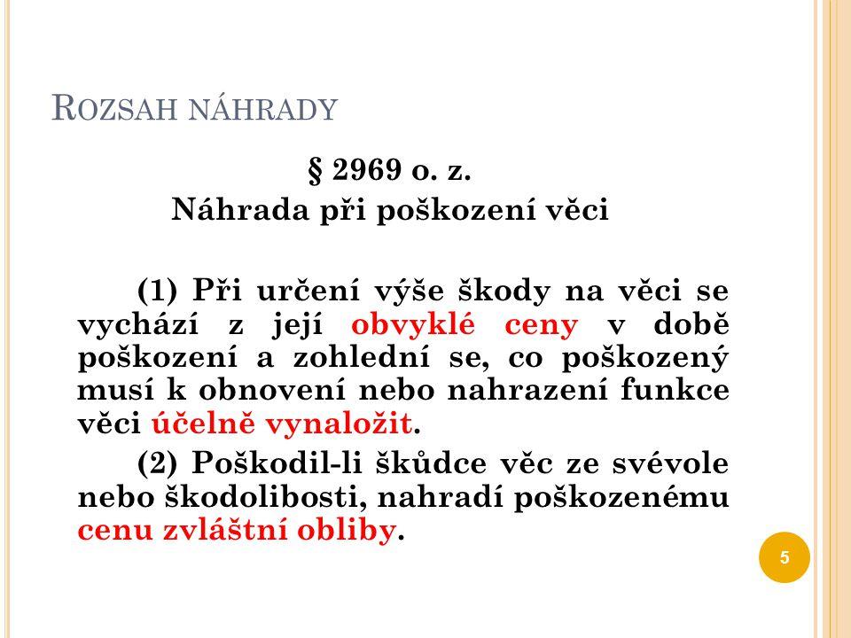 R OZSAH NÁHRADY § 2969 o. z. Náhrada při poškození věci (1) Při určení výše škody na věci se vychází z její obvyklé ceny v době poškození a zohlední s