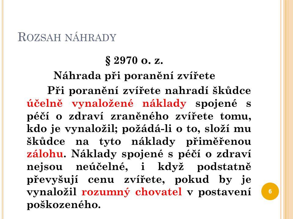 R OZSAH NÁHRADY § 2970 o. z. Náhrada při poranění zvířete Při poranění zvířete nahradí škůdce účelně vynaložené náklady spojené s péčí o zdraví zraněn