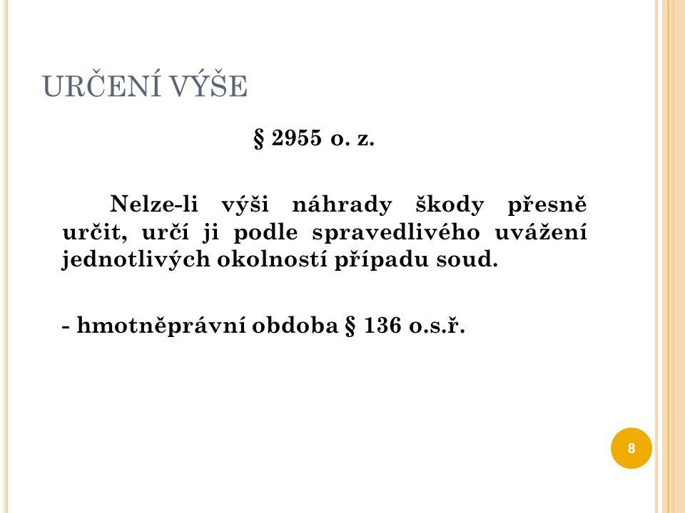 R OZSAH NÁHRADY § 2894 o.z. – nemajetková újma - stanoví-li to zvlášť zákon:  § 2543 o.