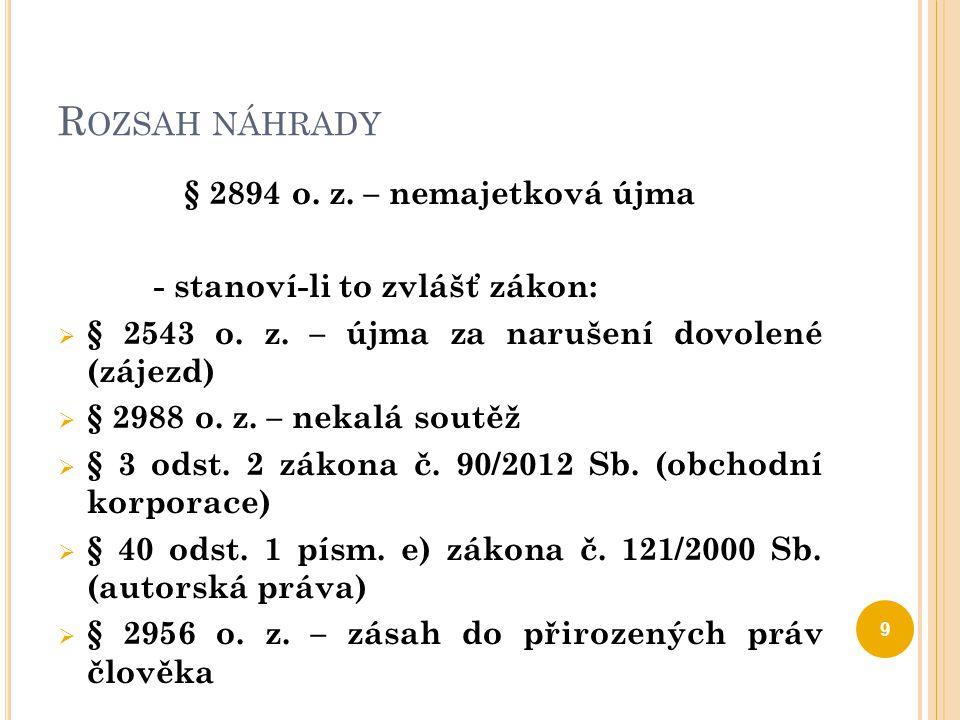 R OZSAH NÁHRADY § 2894 o. z. – nemajetková újma - stanoví-li to zvlášť zákon:  § 2543 o. z. – újma za narušení dovolené (zájezd)  § 2988 o. z. – nek