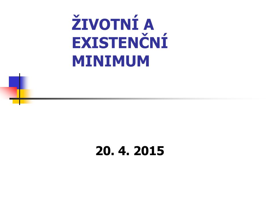 ŽIVOTNÍ A EXISTENČNÍ MINIMUM 20. 4. 2015