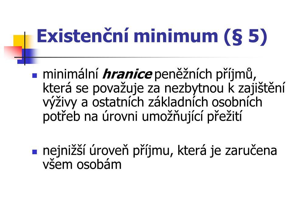 Existenční minimum (§ 5) minimální hranice peněžních příjmů, která se považuje za nezbytnou k zajištění výživy a ostatních základních osobních potřeb