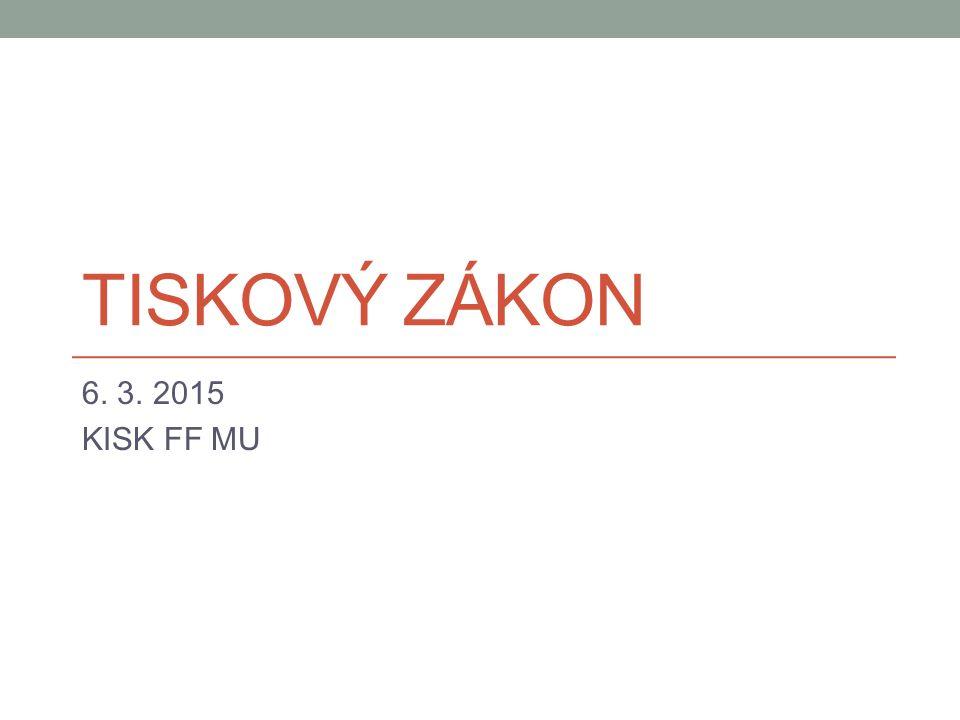 TISKOVÝ ZÁKON 6. 3. 2015 KISK FF MU