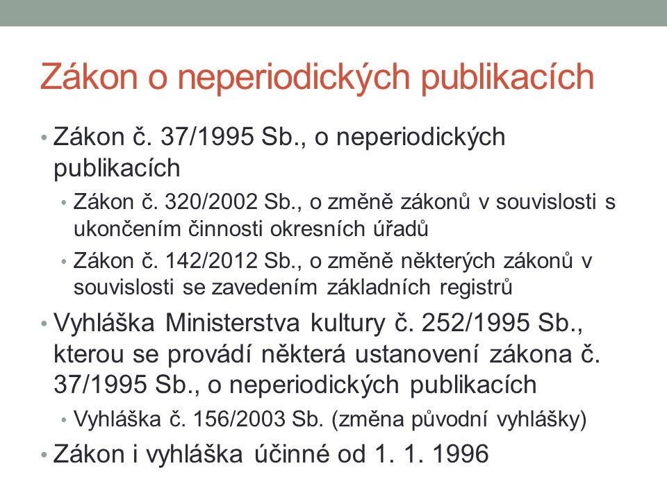 Zákon o neperiodických publikacích Zákon č. 37/1995 Sb., o neperiodických publikacích Zákon č. 320/2002 Sb., o změně zákonů v souvislosti s ukončením