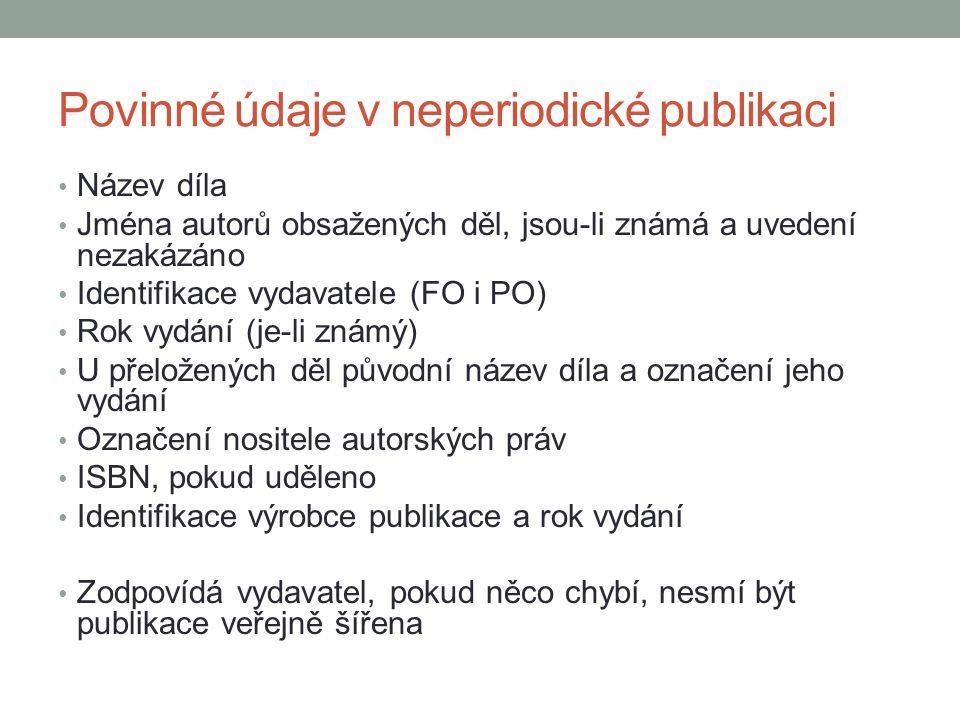 Povinné údaje v neperiodické publikaci Název díla Jména autorů obsažených děl, jsou-li známá a uvedení nezakázáno Identifikace vydavatele (FO i PO) Ro