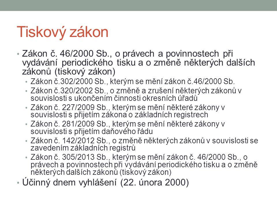 Tiskový zákon Zákon č. 46/2000 Sb., o právech a povinnostech při vydávání periodického tisku a o změně některých dalších zákonů (tiskový zákon) Zákon